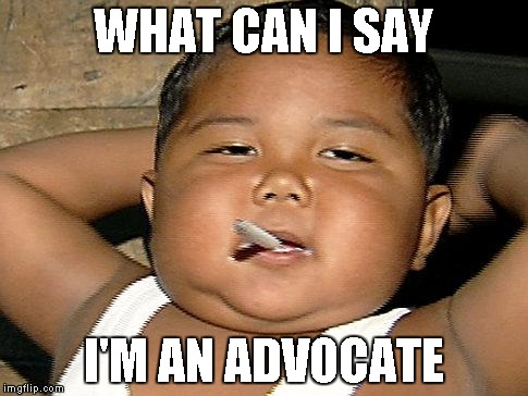 Hispanic Baby Smoking | WHAT CAN I SAY I'M AN ADVOCATE | image tagged in hispanic baby smoking | made w/ Imgflip meme maker