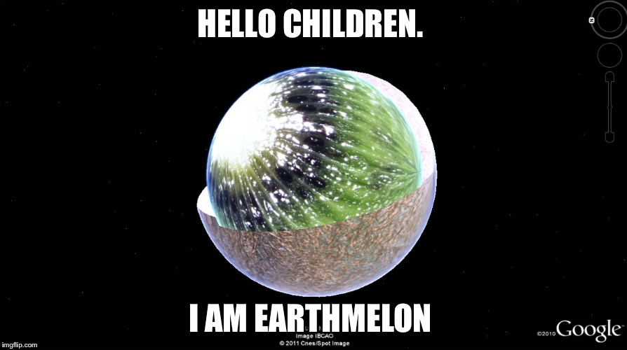 HELLO CHILDREN. I AM EARTHMELON | made w/ Imgflip meme maker