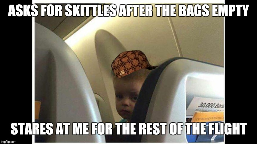ASKS FOR SKITTLES AFTER THE BAGS EMPTY STARES AT ME FOR THE REST OF THE FLIGHT | image tagged in skittleskid,scumbag,AdviceAnimals | made w/ Imgflip meme maker