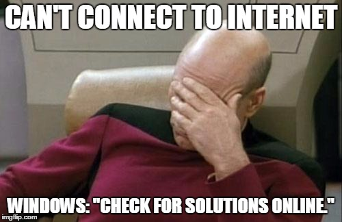 "Captain Picard Facepalm Meme | CAN'T CONNECT TO INTERNET WINDOWS: ""CHECK FOR SOLUTIONS ONLINE."" 