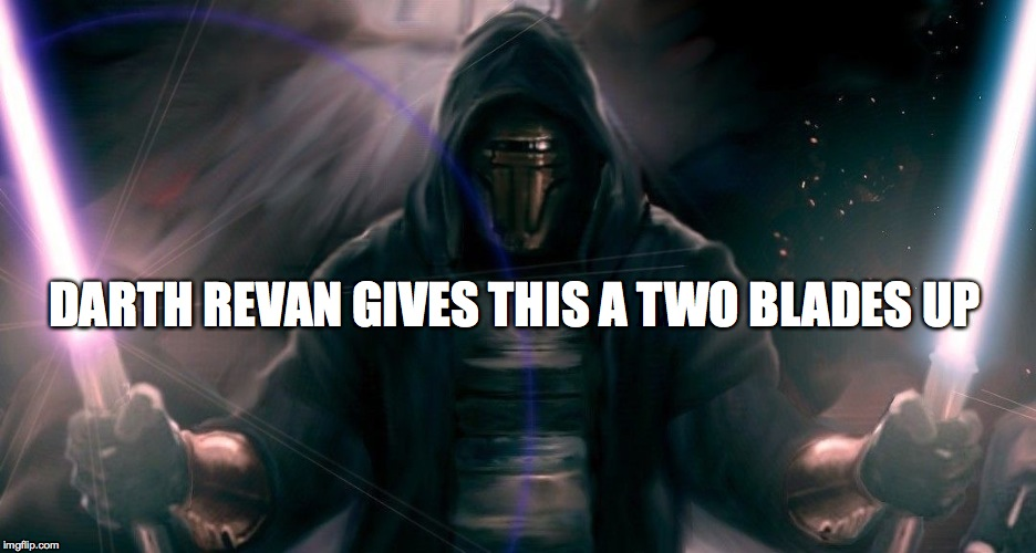 Darth Revan Approves | DARTH REVAN GIVES THIS A TWO BLADES UP | image tagged in darth revan,revan,sith,star wars,approves,two blades up | made w/ Imgflip meme maker