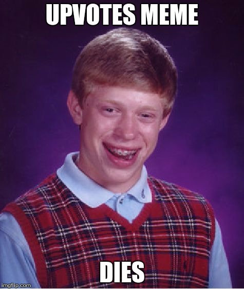 Bad Luck Brian Meme | UPVOTES MEME DIES | image tagged in memes,bad luck brian | made w/ Imgflip meme maker