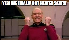 Happy Picard | YES! WE FINALLY GOT HEATED SEATS! | image tagged in happy picard | made w/ Imgflip meme maker