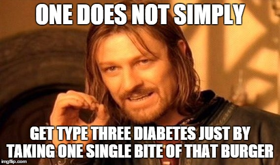ONE DOES NOT SIMPLY GET TYPE THREE DIABETES JUST BY TAKING ONE SINGLE BITE OF THAT BURGER | image tagged in memes,one does not simply | made w/ Imgflip meme maker