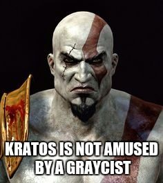 KRATOS IS NOT AMUSED BY A GRAYCIST | made w/ Imgflip meme maker