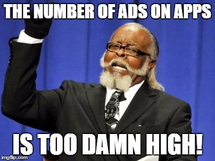Too Damn High Meme | THE NUMBER OF ADS ON APPS IS TOO DAMN HIGH! | image tagged in memes,too damn high | made w/ Imgflip meme maker