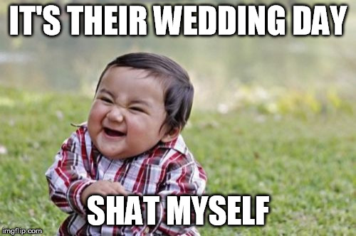 Evil Toddler | IT'S THEIR WEDDING DAY SHAT MYSELF | image tagged in memes,evil toddler | made w/ Imgflip meme maker