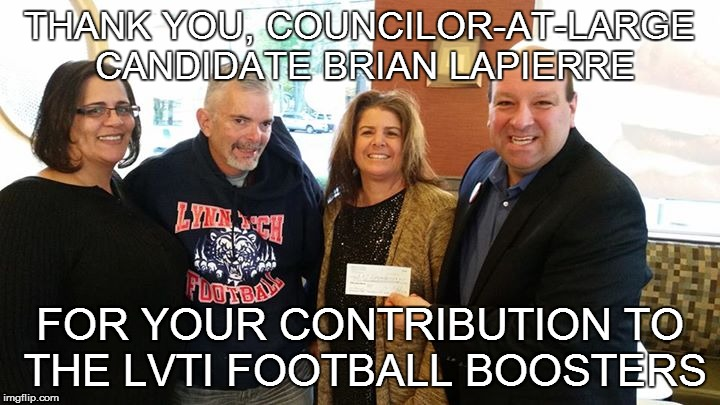 MONEY, MOUTH, AND THINGS THAT BELONG TOGETHER! | THANK YOU, COUNCILOR-AT-LARGE CANDIDATE BRIAN LAPIERRE FOR YOUR CONTRIBUTION TO THE LVTI FOOTBALL BOOSTERS | image tagged in f,high school football,athletic boosters,donations | made w/ Imgflip meme maker
