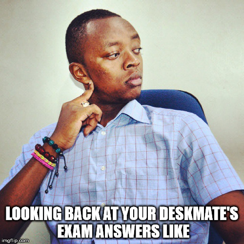 Exams are a bishh | LOOKING BACK AT YOUR DESKMATE'S EXAM ANSWERS LIKE | image tagged in exams,hard times | made w/ Imgflip meme maker
