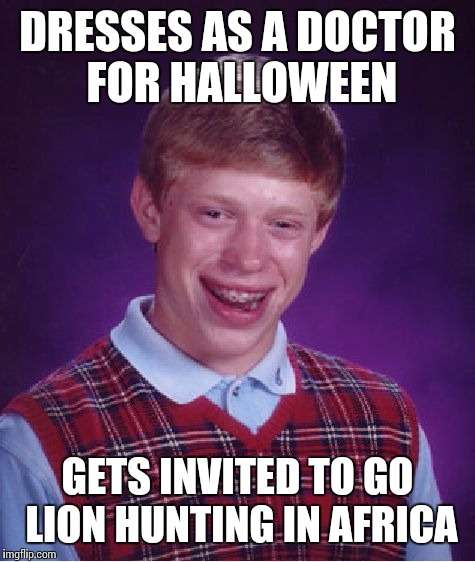 Bad Luck Brian Meme | DRESSES AS A DOCTOR FOR HALLOWEEN GETS INVITED TO GO LION HUNTING IN AFRICA | image tagged in memes,bad luck brian | made w/ Imgflip meme maker