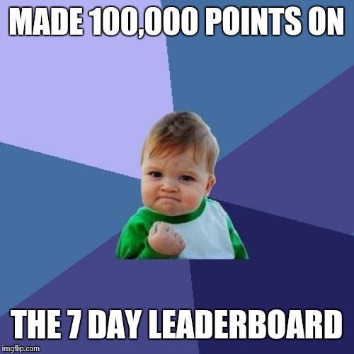 Success Kid Meme | MADE 100,000 POINTS ON THE 7 DAY LEADERBOARD | image tagged in memes,success kid | made w/ Imgflip meme maker