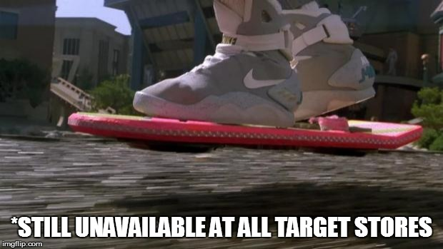 Back to the Future 2015 | *STILL UNAVAILABLE AT ALL TARGET STORES | image tagged in back to the future 2015 | made w/ Imgflip meme maker