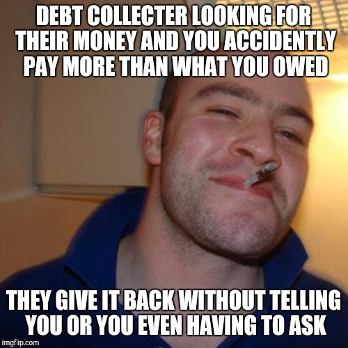 sx8bo good guy debt collector who knew that was a thing? imgflip,Debt Meme