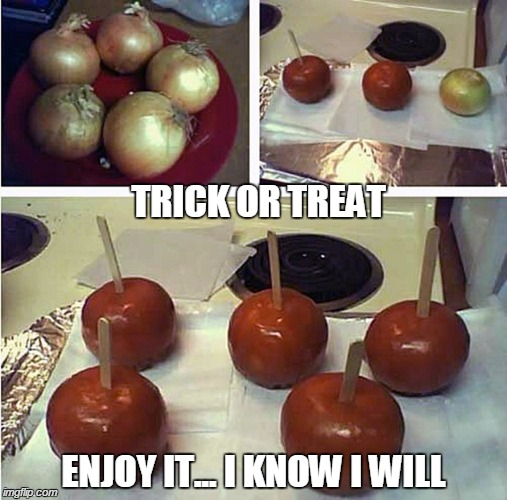 TRICK OR TREAT ENJOY IT... I KNOW I WILL | image tagged in funny,funny memes,memes,halloween,prank,twisted | made w/ Imgflip meme maker