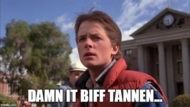 Marty McFly | DAMN IT BIFF TANNEN... | image tagged in marty mcfly | made w/ Imgflip meme maker