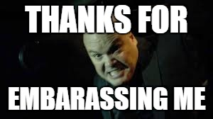 THANKS FOR EMBARASSING ME | image tagged in wilson fisk,daredevil | made w/ Imgflip meme maker