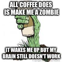 Zombie Coffee - Imgflip