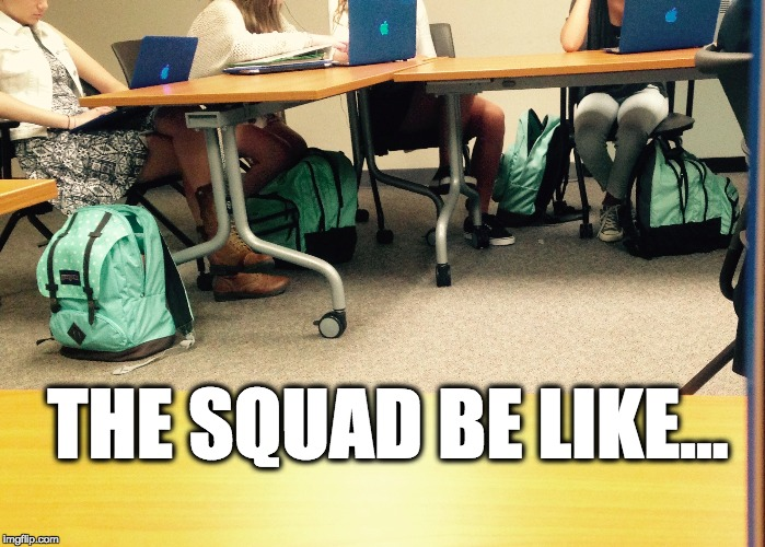 Squad Assembled    | THE SQUAD BE LIKE... | image tagged in squad,white girl,white girls | made w/ Imgflip meme maker