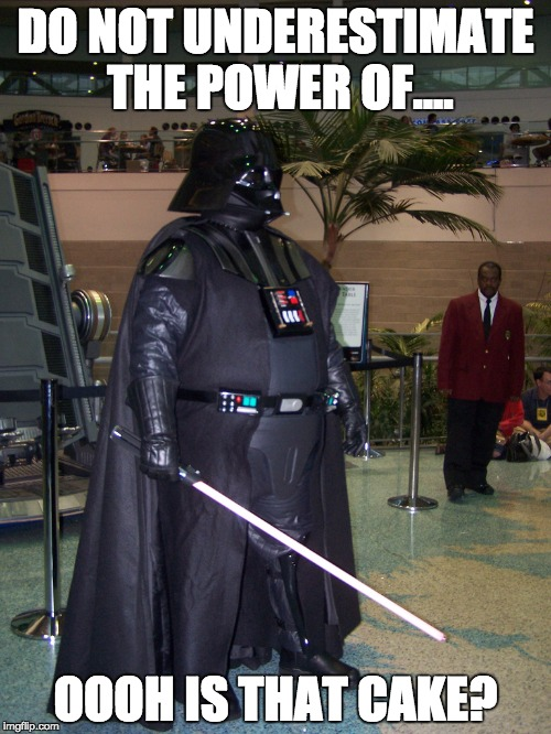 DO NOT UNDERESTIMATE THE POWER OF.... OOOH IS THAT CAKE? | image tagged in starwars,darth vader,fat,star wars | made w/ Imgflip meme maker