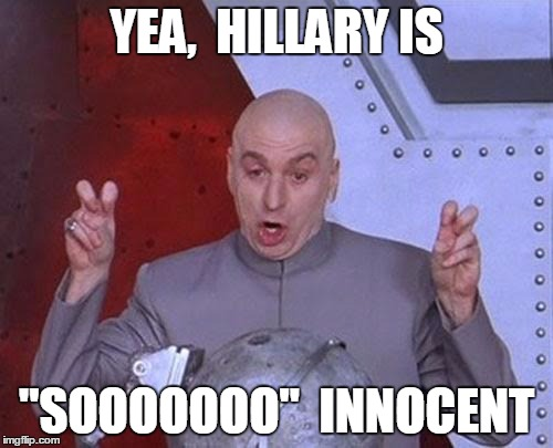 "Dr Evil Laser Meme | YEA,  HILLARY IS ""SOOOOOOO""  INNOCENT 