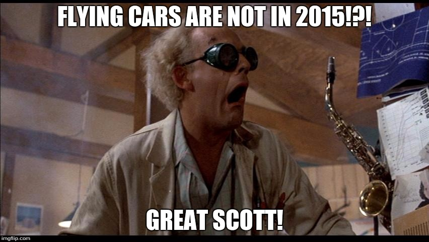 FLYING CARS ARE NOT IN 2015!?! GREAT SCOTT! | image tagged in great scott | made w/ Imgflip meme maker
