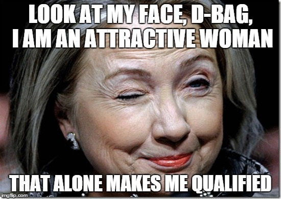 LOOK AT MY FACE, D-BAG, I AM AN ATTRACTIVE WOMAN THAT ALONE MAKES ME QUALIFIED | made w/ Imgflip meme maker