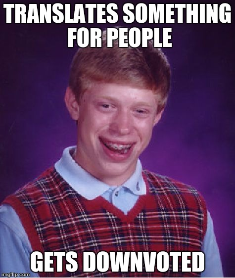 TRANSLATES SOMETHING FOR PEOPLE GETS DOWNVOTED | image tagged in memes,bad luck brian | made w/ Imgflip meme maker