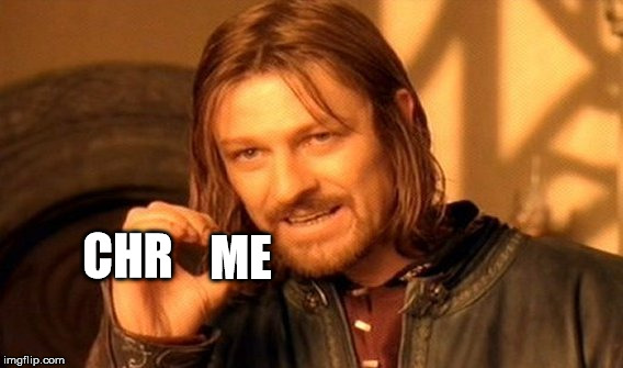 One Does Not Simply Meme | CHR ME | image tagged in memes,one does not simply | made w/ Imgflip meme maker