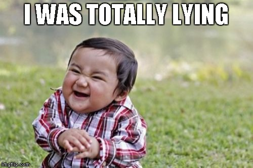 Evil Toddler Meme | I WAS TOTALLY LYING | image tagged in memes,evil toddler | made w/ Imgflip meme maker