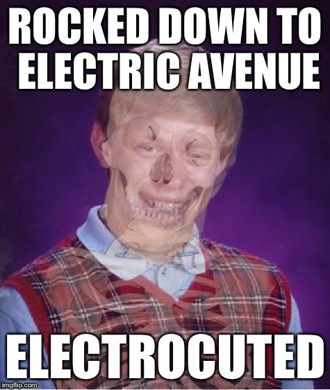 Bad Luck Brian | ROCKED DOWN TO ELECTRIC AVENUE ELECTROCUTED | image tagged in bad luck brian electric,bad luck brian,memes | made w/ Imgflip meme maker