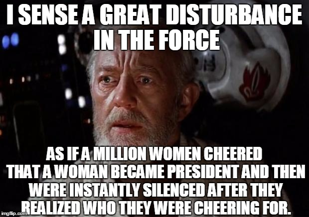 If Hillary was to be elected president | I SENSE A GREAT DISTURBANCE IN THE FORCE AS IF A MILLION WOMEN CHEERED THAT A WOMAN BECAME PRESIDENT AND THEN WERE INSTANTLY SILENCED AFTER  | image tagged in surprise obi wan | made w/ Imgflip meme maker