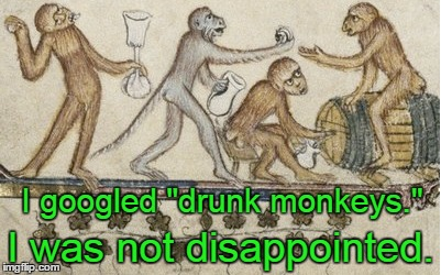"I googled ""drunk monkeys."" I was not disappointed. 