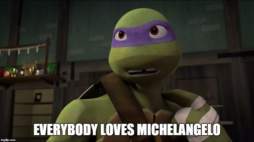 EVERYBODY LOVES MICHELANGELO | made w/ Imgflip meme maker
