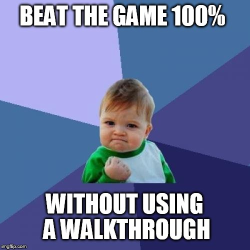 Success Kid Meme | BEAT THE GAME 100% WITHOUT USING A WALKTHROUGH | image tagged in memes,success kid | made w/ Imgflip meme maker