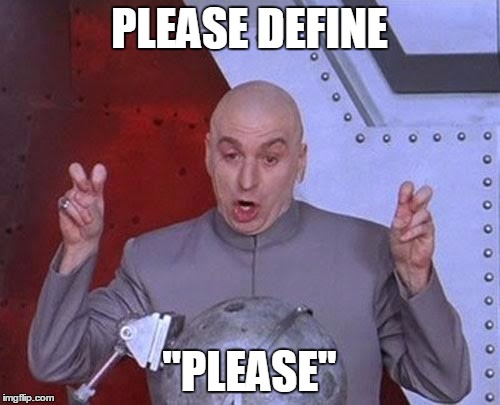 "Dr Evil Laser Meme | PLEASE DEFINE ""PLEASE"" 