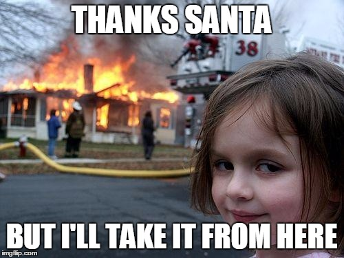 Disaster Girl Meme | THANKS SANTA BUT I'LL TAKE IT FROM HERE | image tagged in memes,disaster girl | made w/ Imgflip meme maker