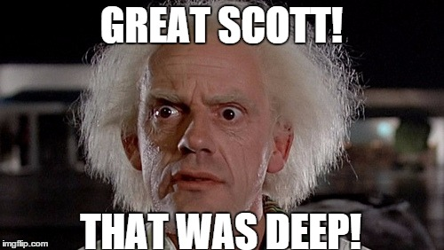 GREAT SCOTT! THAT WAS DEEP! | made w/ Imgflip meme maker
