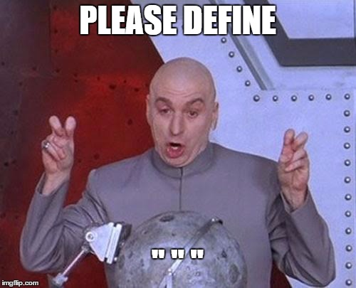 "Dr Evil Laser Meme | PLEASE DEFINE "" "" "" 