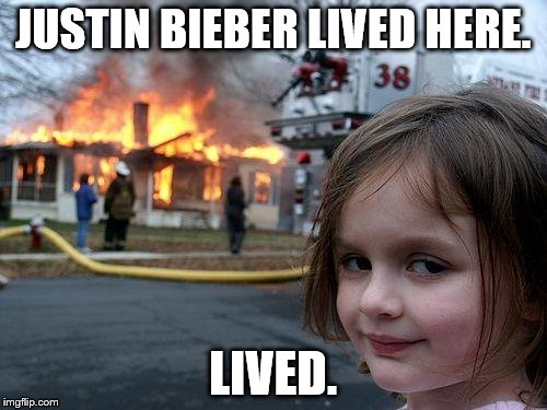 Disaster Girl Meme | JUSTIN BIEBER LIVED HERE. LIVED. | image tagged in memes,disaster girl | made w/ Imgflip meme maker