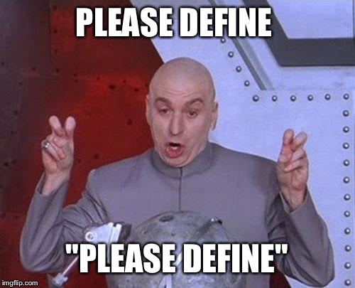 "Dr Evil Laser Meme | PLEASE DEFINE ""PLEASE DEFINE"" 