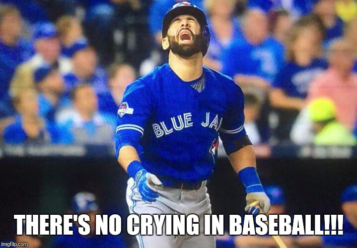 Bautista | THERE'S NO CRYING IN BASEBALL!!! | image tagged in bautista | made w/ Imgflip meme maker