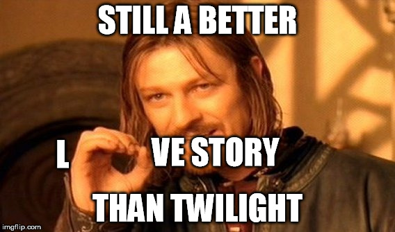 One Does Not Simply Meme | STILL A BETTER THAN TWILIGHT VE STORY L | image tagged in memes,one does not simply | made w/ Imgflip meme maker