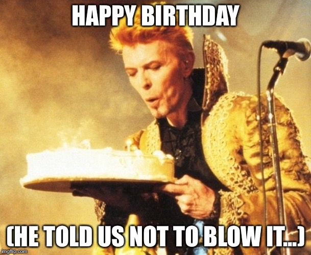 t1tal image tagged in david bowie,happy birthday imgflip