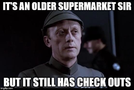 Older but it checks out | IT'S AN OLDER SUPERMARKET SIR BUT IT STILL HAS CHECK OUTS | image tagged in older but it checks out | made w/ Imgflip meme maker