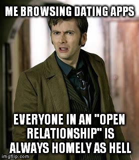 "doctor who is confused | ME BROWSING DATING APPS EVERYONE IN AN ""OPEN RELATIONSHIP"" IS ALWAYS HOMELY AS HELL 