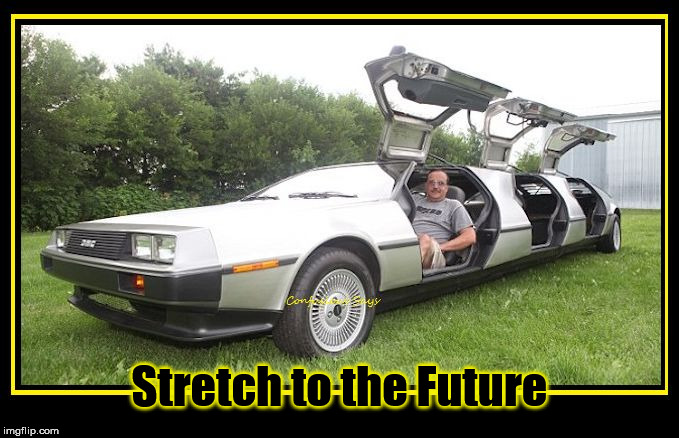 Stretch to the  | Stretch to the Future | image tagged in stretched delorean,back to the future | made w/ Imgflip meme maker