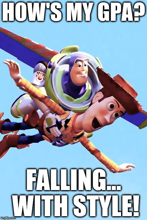 HOW'S MY GPA? FALLING... WITH STYLE! | image tagged in toy story | made w/ Imgflip meme maker