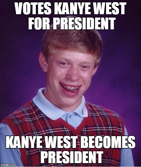 Bad Luck Brian Meme | VOTES KANYE WEST FOR PRESIDENT KANYE WEST BECOMES PRESIDENT | image tagged in memes,bad luck brian | made w/ Imgflip meme maker
