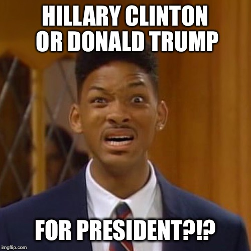 HILLARY CLINTON OR DONALD TRUMP FOR PRESIDENT?!? | image tagged in donald trump,hillary clinton,will smith | made w/ Imgflip meme maker