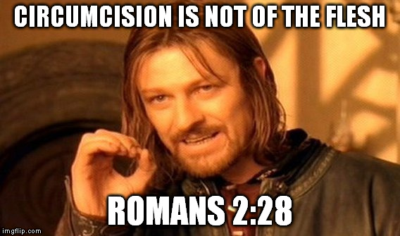 One Does Not Simply Meme | CIRCUMCISION IS NOT OF THE FLESH ROMANS 2:28 | image tagged in memes,one does not simply | made w/ Imgflip meme maker